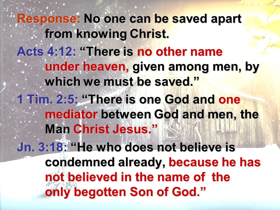 Response: No one can be saved apart from knowing Christ.
