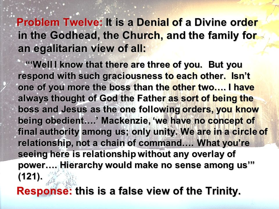 Problem Twelve: It is a Denial of a Divine order in the Godhead, the Church, and the family for an egalitarian view of all: