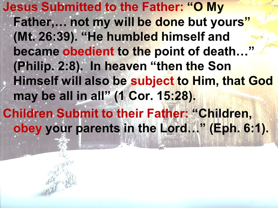 Jesus Submitted to the Father: O My Father,… not my will be done but yours (Mt.