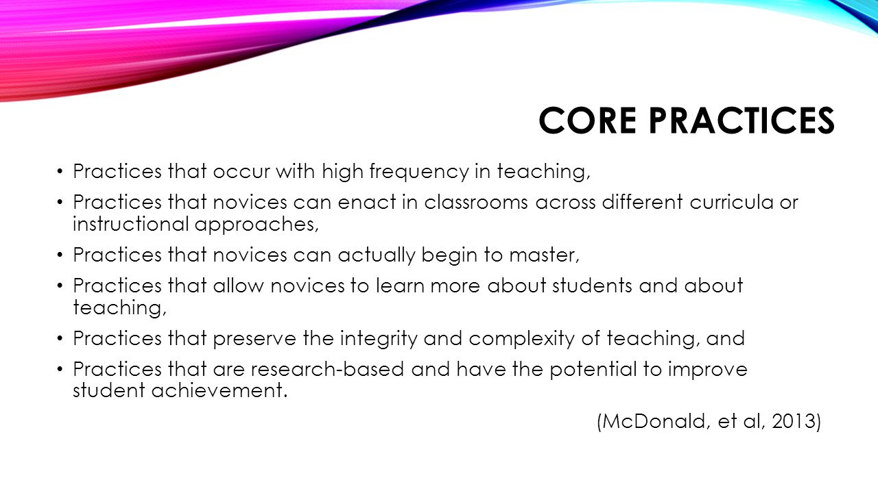 Core Practices Practices that occur with high frequency in teaching,