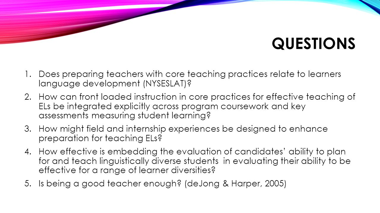 questions Does preparing teachers with core teaching practices relate to learners language development (NYSESLAT)
