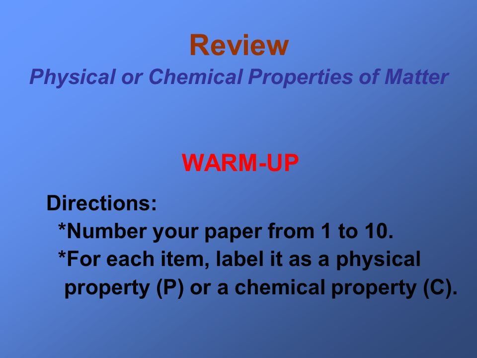 Review Physical or Chemical Properties of Matter WARM-UP Directions: