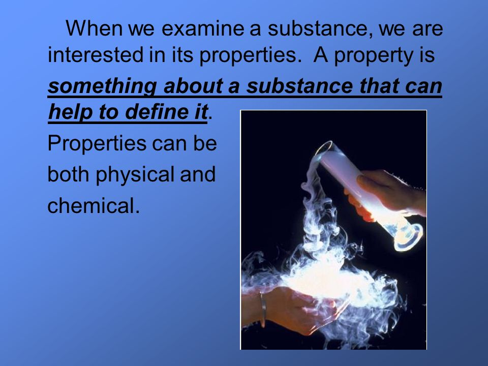 When we examine a substance, we are interested in its properties
