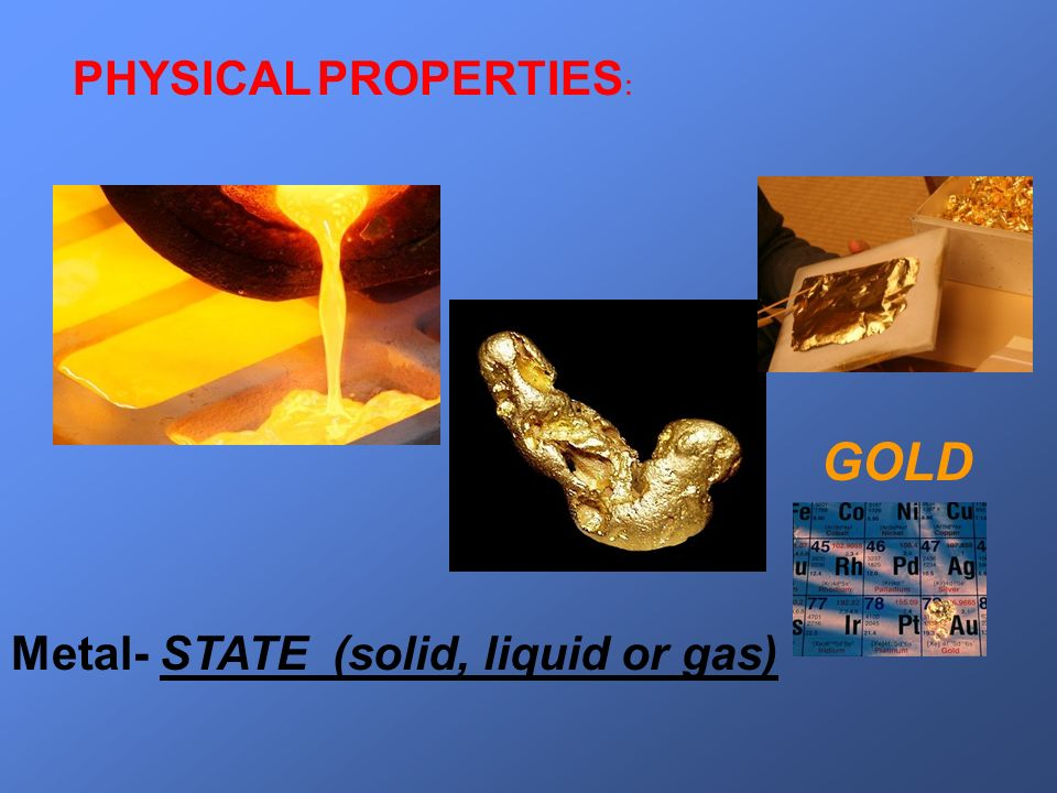 PHYSICAL PROPERTIES: GOLD Metal- STATE (solid, liquid or gas)