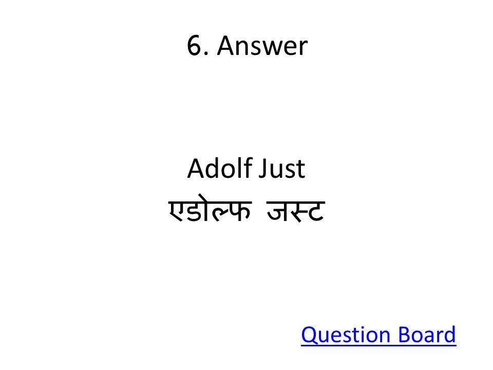 6. Answer Adolf Just एडोल्फ जस्ट Question Board