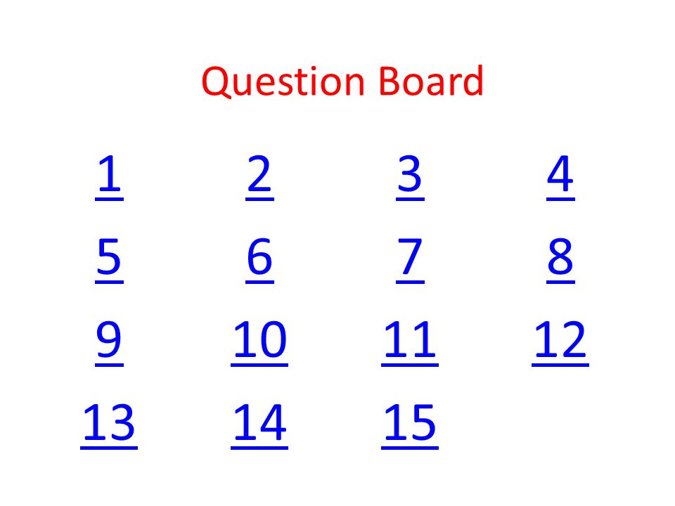 Question Board 1 2 3 4 5 6 7 8 9 10 11 12 13 14 15