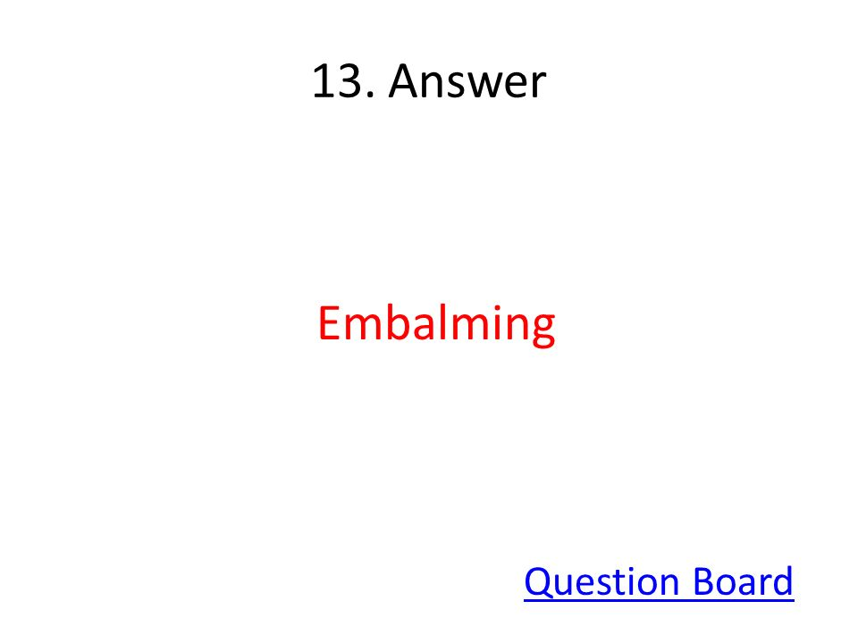 13. Answer Embalming Question Board