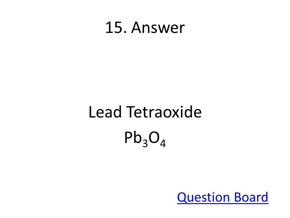 15. Answer Lead Tetraoxide Pb3O4 Question Board