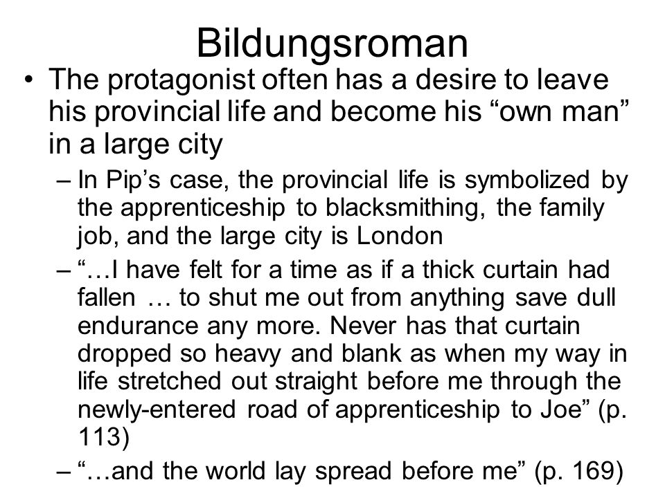 BildungsromanThe protagonist often has a desire to leave his provincial life and become his own man in a large city.