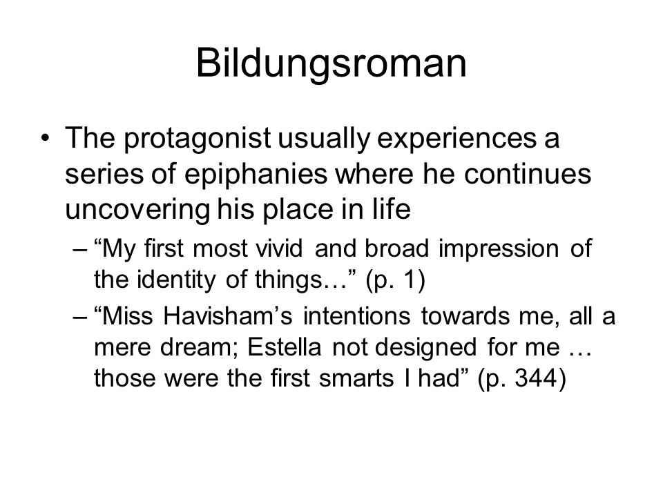 Bildungsroman The protagonist usually experiences a series of epiphanies where he continues uncovering his place in life.