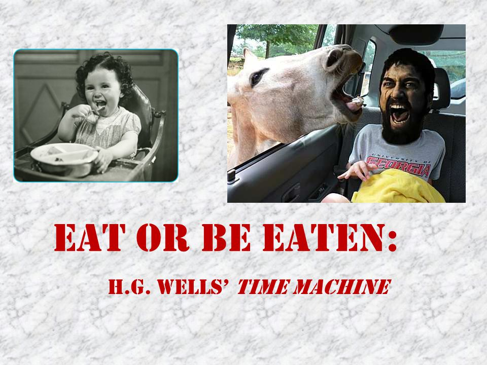 Eat or Be Eaten: H.G. Wells' Time Machine