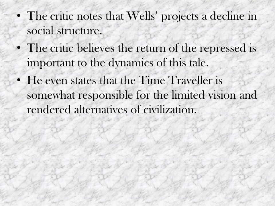 The critic notes that Wells' projects a decline in social structure.