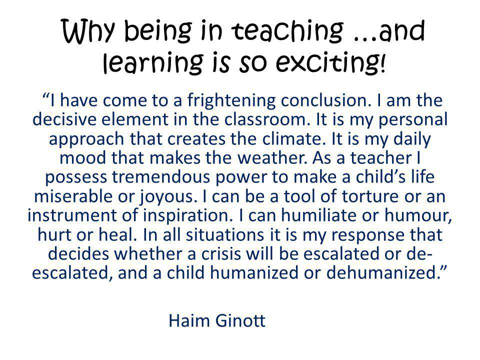 Why being in teaching …and learning is so exciting!