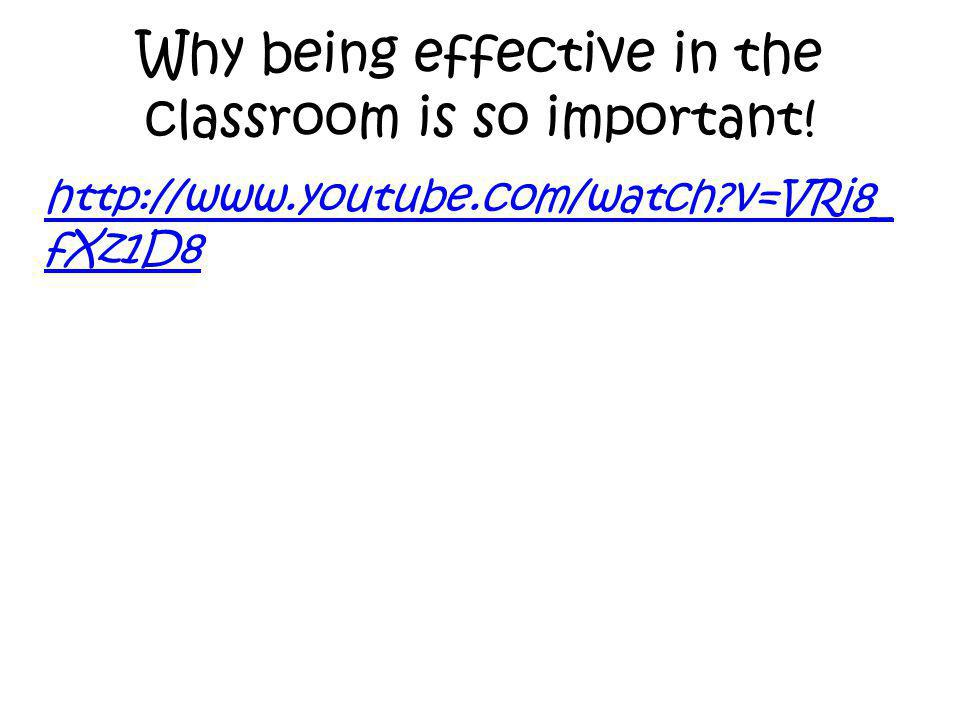 Why being effective in the classroom is so important!