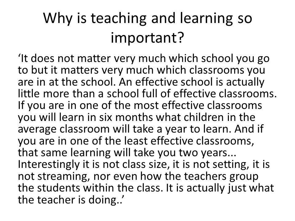 Why is teaching and learning so important