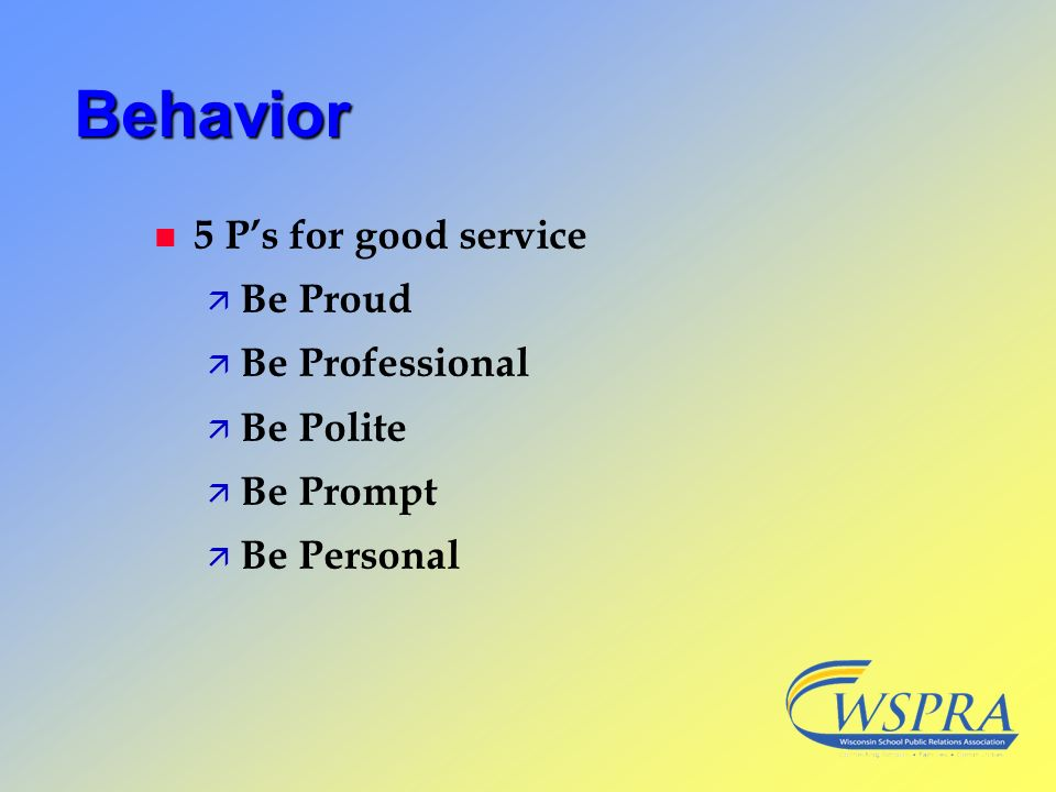 Behavior 5 P's for good service Be Proud Be Professional Be Polite