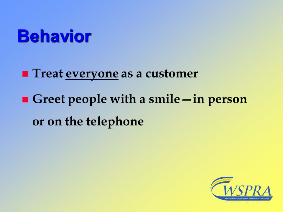 Behavior Treat everyone as a customer