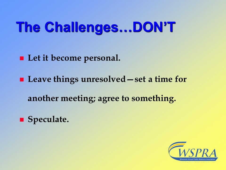 The Challenges…DON'T Let it become personal.