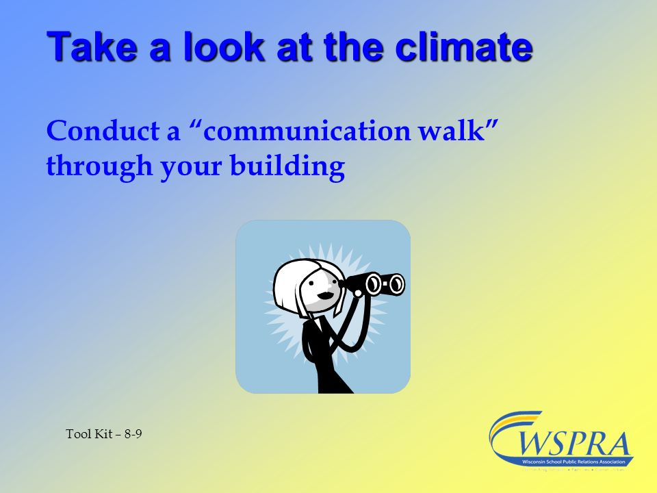 Take a look at the climate Conduct a communication walk through your building