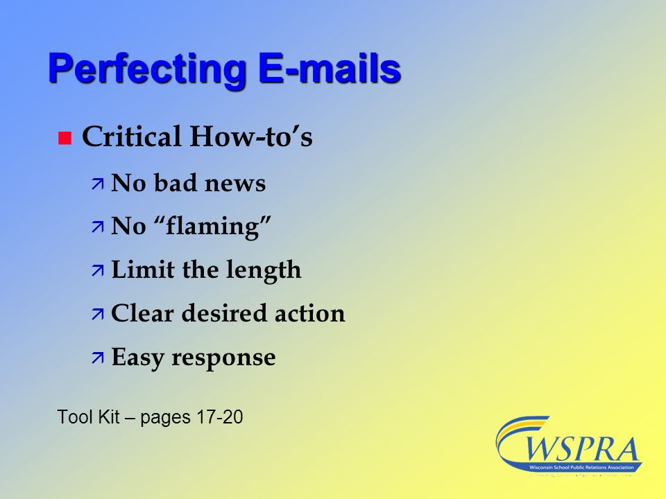 Perfecting E-mails Critical How-to's No bad news No flaming
