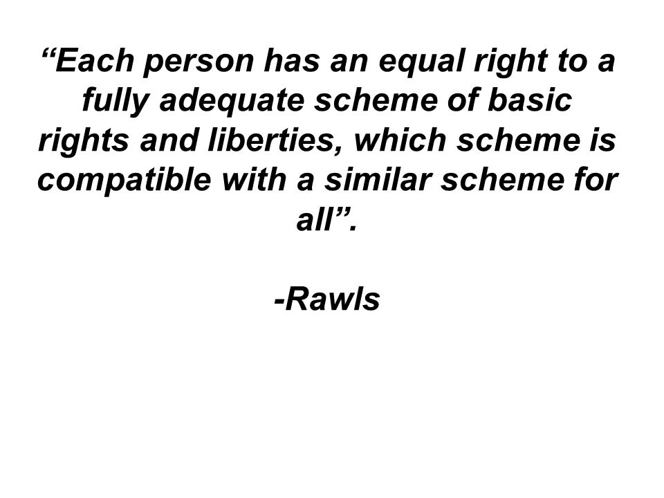 Each person has an equal right to a fully adequate scheme of basic rights and liberties, which scheme is compatible with a similar scheme for all .