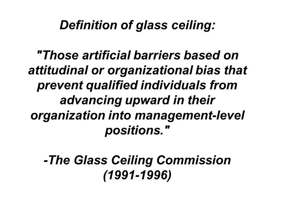 Definition of glass ceiling: -The Glass Ceiling Commission (1991-1996)