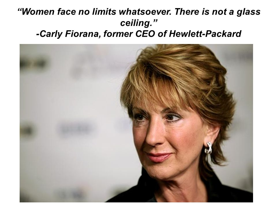 Women face no limits whatsoever. There is not a glass ceiling.
