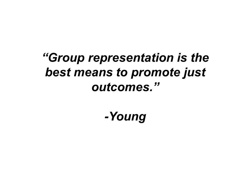 Group representation is the best means to promote just outcomes.