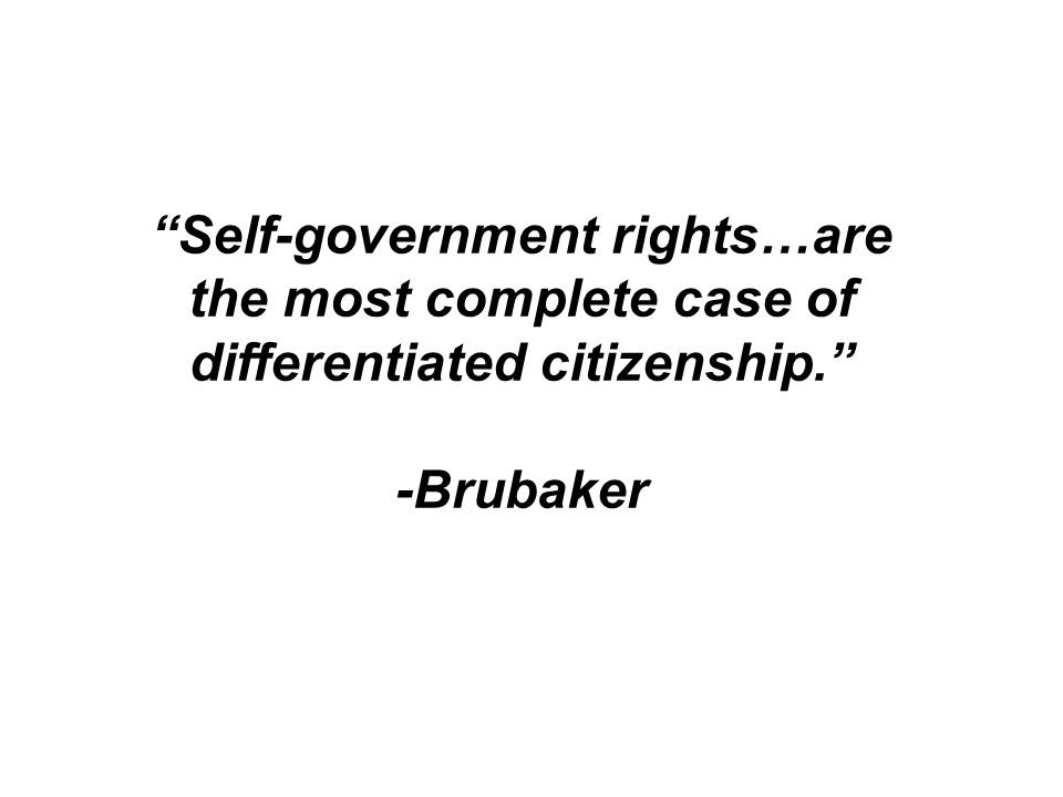 Self-government rights…are the most complete case of differentiated citizenship.