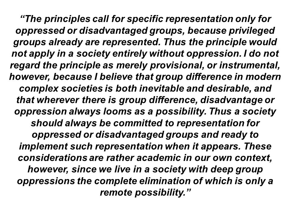 The principles call for specific representation only for oppressed or disadvantaged groups, because privileged groups already are represented.