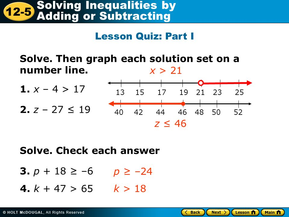 Lesson Quiz: Part I Solve. Then graph each solution set on a number line. 1. x – 4 > 17. 2. z – 27 ≤ 19.