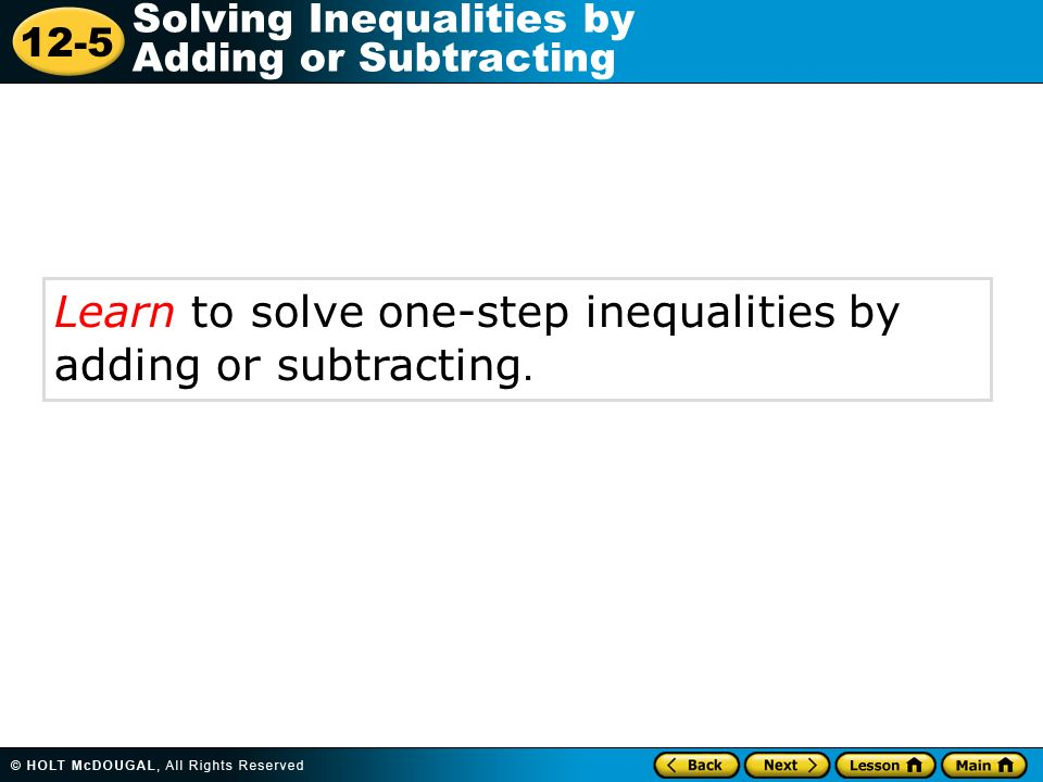 Learn to solve one-step inequalities by adding or subtracting.