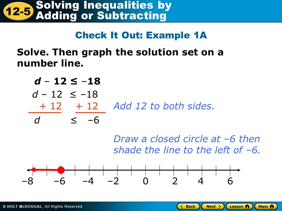 Check It Out: Example 1A Solve. Then graph the solution set on a number line. d – 12 ≤ –18. d – 12 ≤ –18.