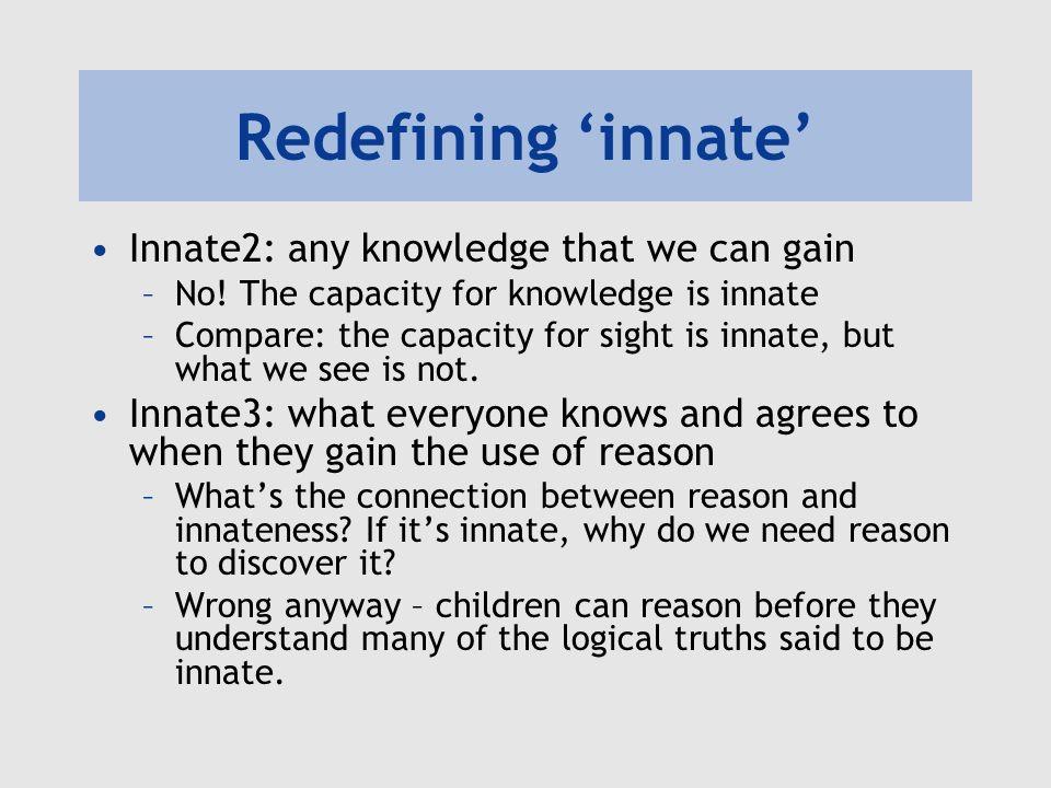 Redefining 'innate' Innate2: any knowledge that we can gain