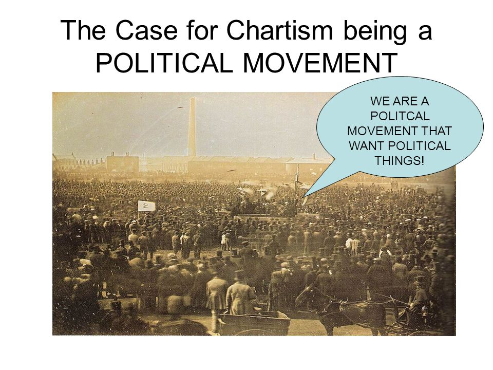 The Case for Chartism being a POLITICAL MOVEMENT
