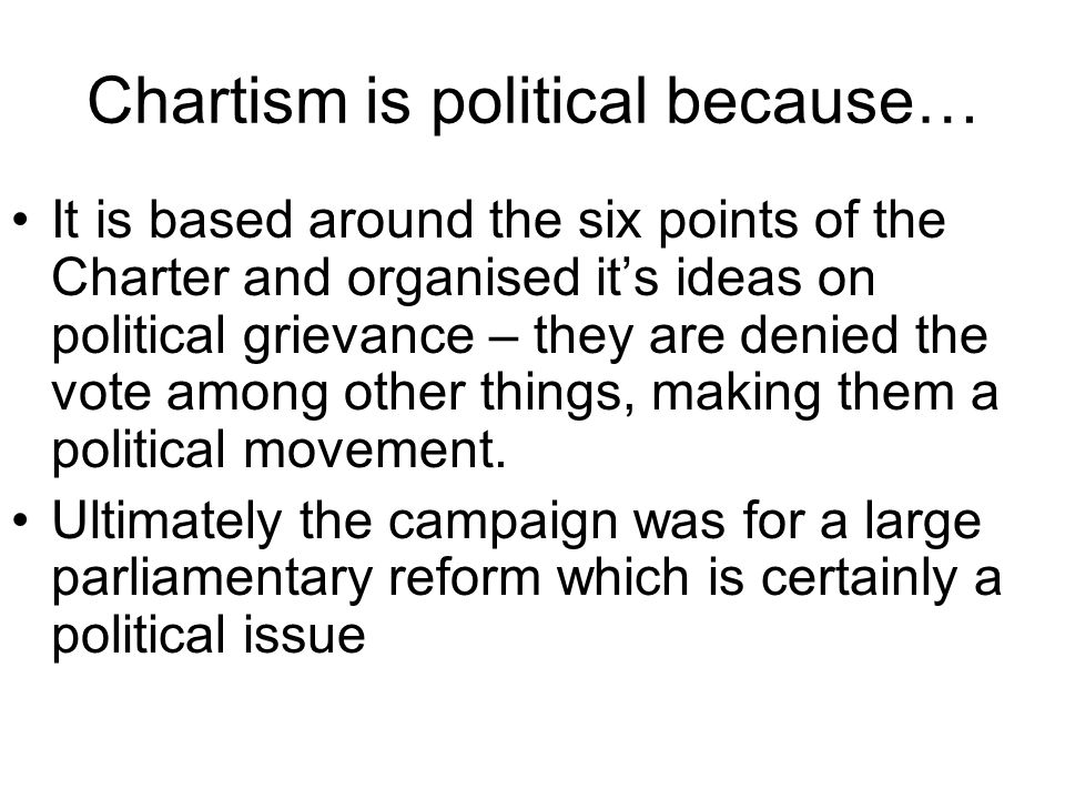 Chartism is political because…