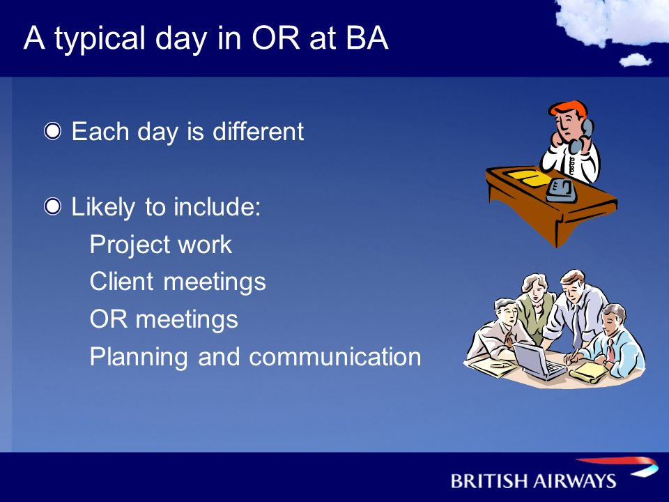 A typical day in OR at BA Each day is different Likely to include: