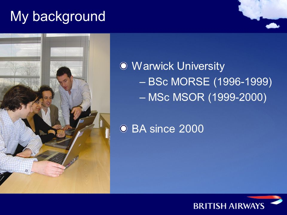 My background Warwick University BA since 2000 BSc MORSE (1996-1999)