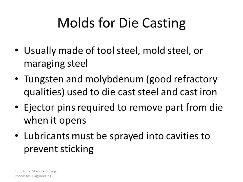 Molds for Die Casting Usually made of tool steel, mold steel, or maraging steel.