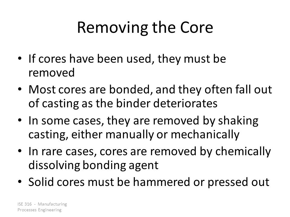 Removing the Core If cores have been used, they must be removed