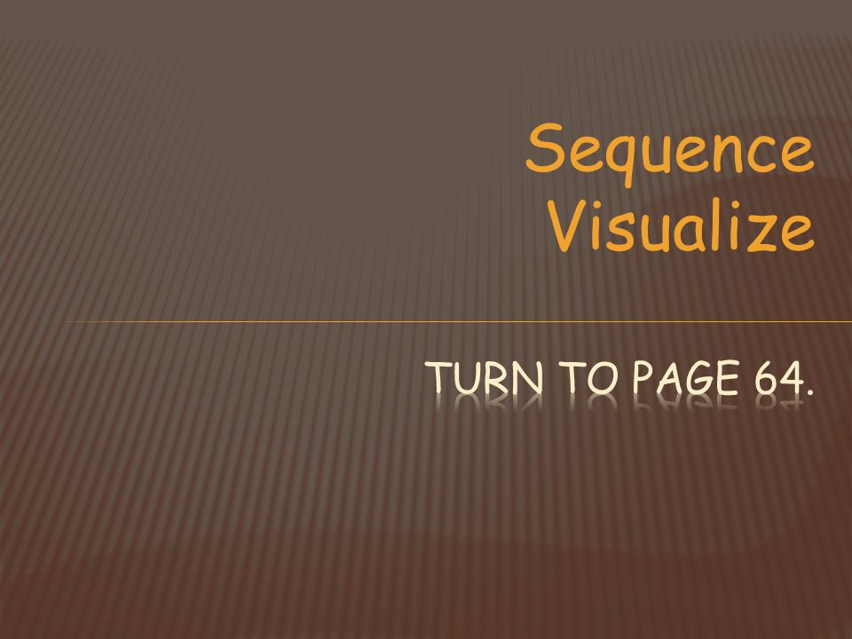 Sequence Visualize Turn to page 64.