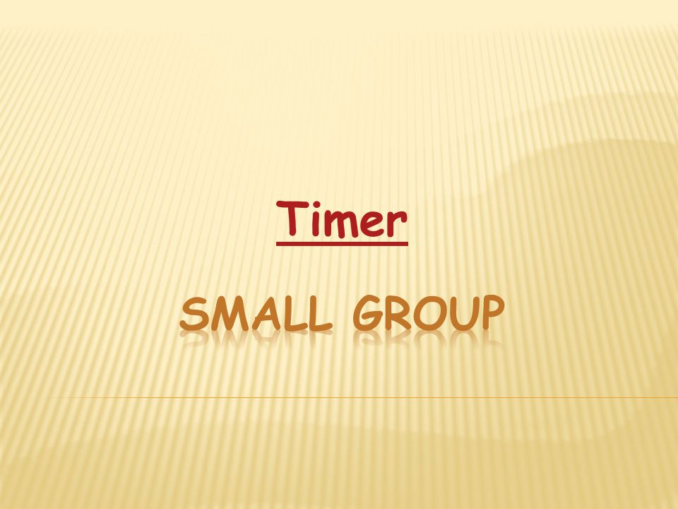 Timer Small Group