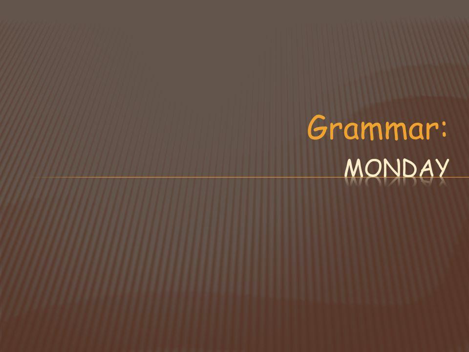 Grammar: Monday