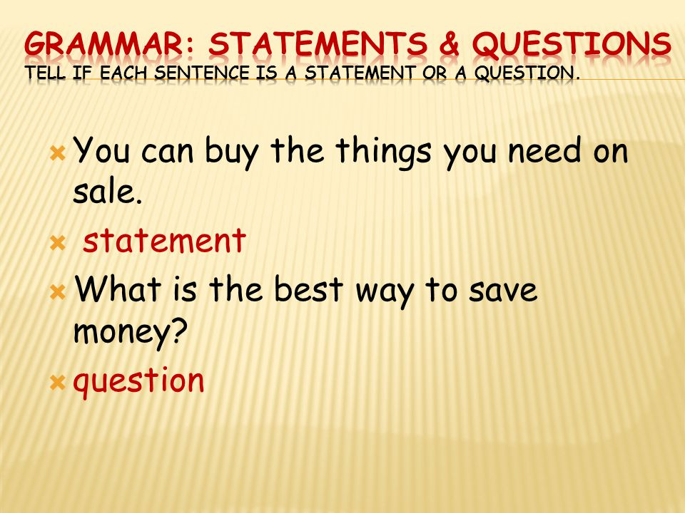 You can buy the things you need on sale. statement