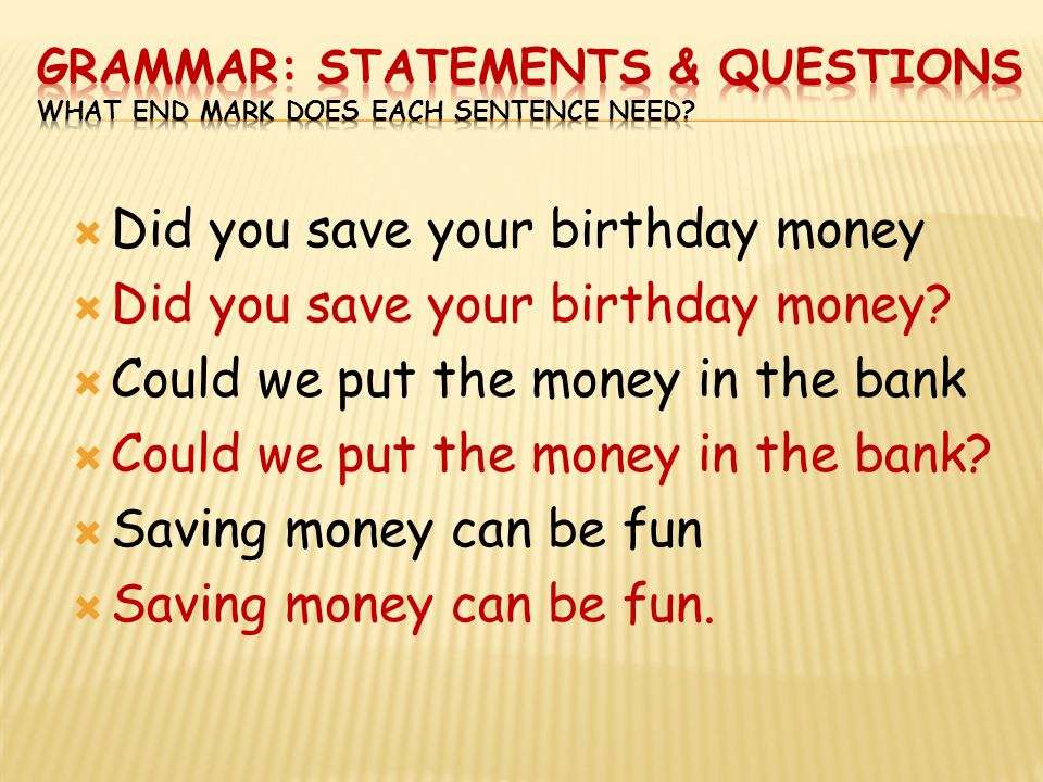 Grammar: statements & questions What end mark does each sentence need