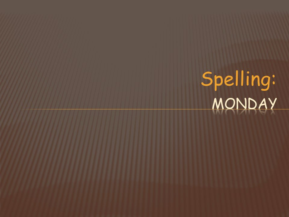 Spelling: Monday
