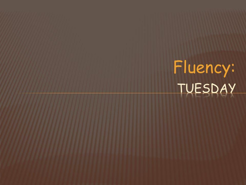 Fluency: Tuesday