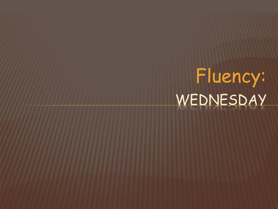Fluency: Wednesday