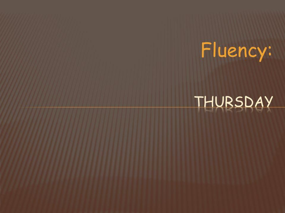 Fluency: Thursday