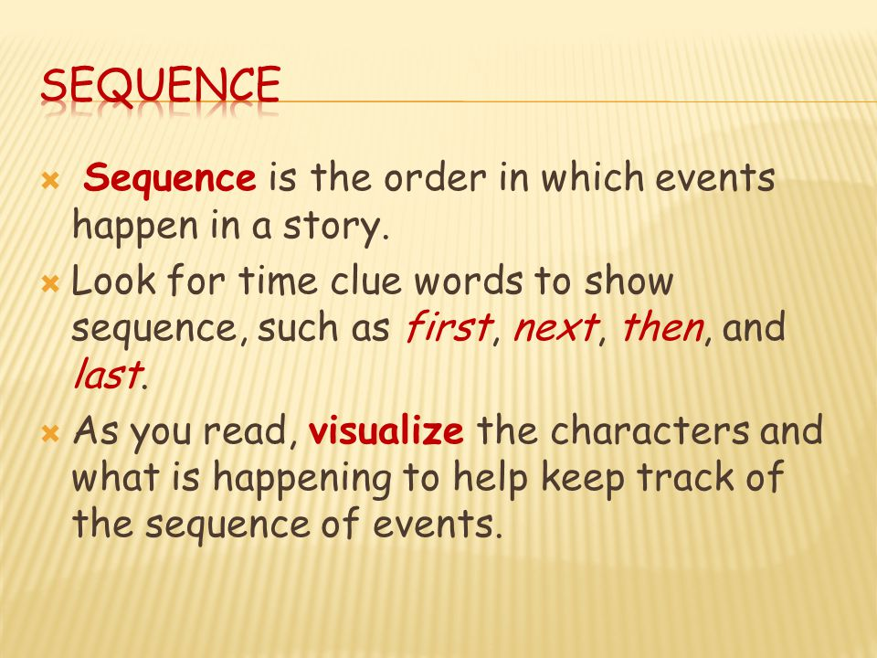 Sequence Sequence is the order in which events happen in a story.
